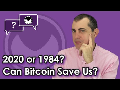 2020 or 1984? Can Bitcoin Save Us?