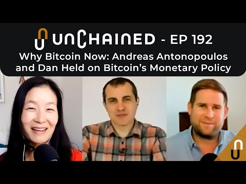 Why Bitcoin Now: Andreas Antonopoulos and Dan Held on Bitcoin's Monetary Policy – Ep.192